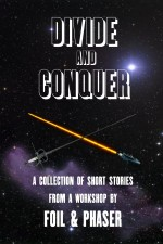 Divide and Conquer: A collection of short stories from the workshops of Foil & Phaser for your Kindle or ePub reader.